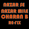 Nazar Se Nazar Mile (Charan B Re-fix)