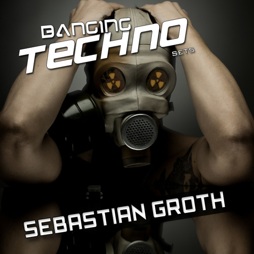 Banging Techno Sets 36 by Sebastian Groth !!!FREE DOWNLOAD!!!