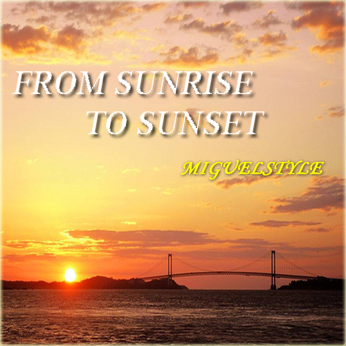 From Sunrise To Sunset (Original Mix) - MiguelStyle Preview
