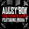 your favorite rapper   alley boy feat  pusha t