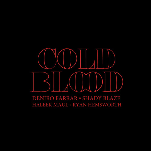 Deniro Farrar & Shady Blaze - Cold Blood (ft. Haleek Maul) (prod. Ryan Hemsworth)