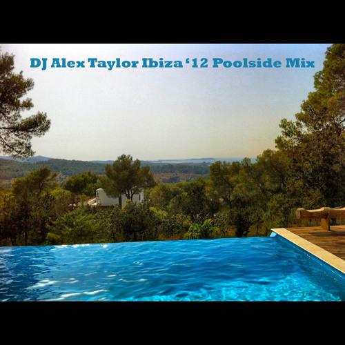 DJ Alex Taylor Ibiza '12 Poolside Mix