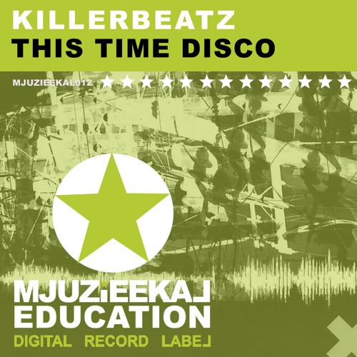 OUT NOW! KillerBeatz - This Time Disco (Original Mix)