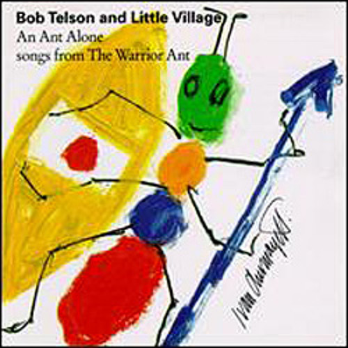 Bob Telson and Little Village: An Ant Alone, songs from the Warrior Ant