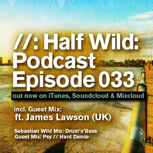 Half Wild: Podcast // Episode 033 // Guest Mix: James Lawson (UK)