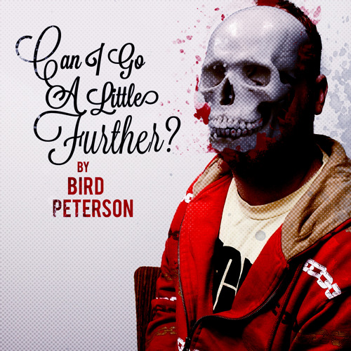 Bird Peterson - Can I Go A Little Further?
