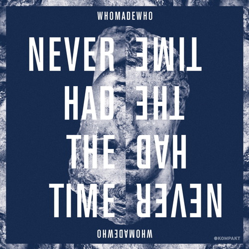 WhoMadeWho - Never Had The Time (Saschienne Remix)