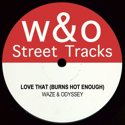 Waze & Odyssey - Love That Burns (Hot Enough)