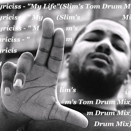 "Lyriciss - ""My Life"" (Slim's Tom Drum Mix) Clean version"