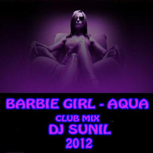 BARBIE GIRL - AQUA   CLUB MIX  - DJ SUNIL  Full.