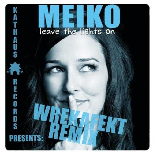 Leave The Lights On - Meiko (Wrekafekt Remix) (KATHAUS RECORDS FREE DL)