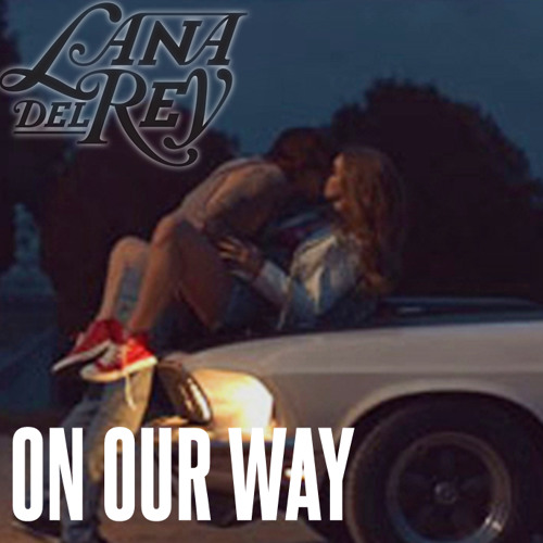 Lana Del Rey - On Our Way (Edited HQ with the original