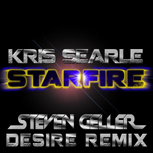 Starfire - Kris Searle Vs Steven Geller (Desire Remix)