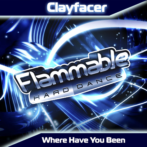 Clayfacer - Where Have You Been (Original Mix) Flammable Hard Dance