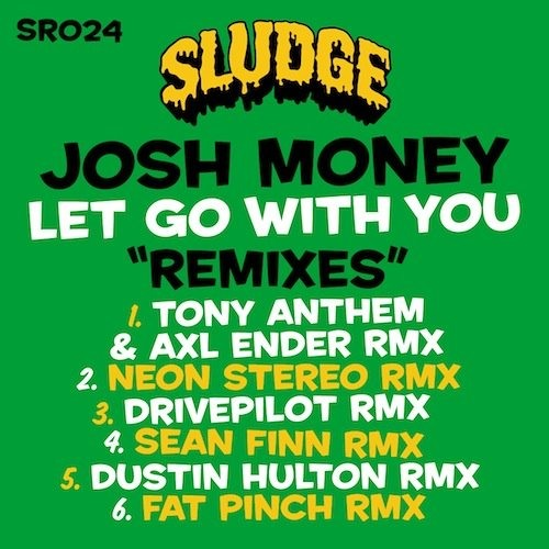 "Josh Money - Let Go With You Tony Anthem & Axl Ender Remix OUT NOW ON "" SLUDGE RECORDS"""
