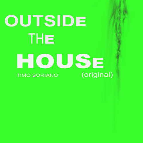 Timo Soriano - Outside The House (Original)