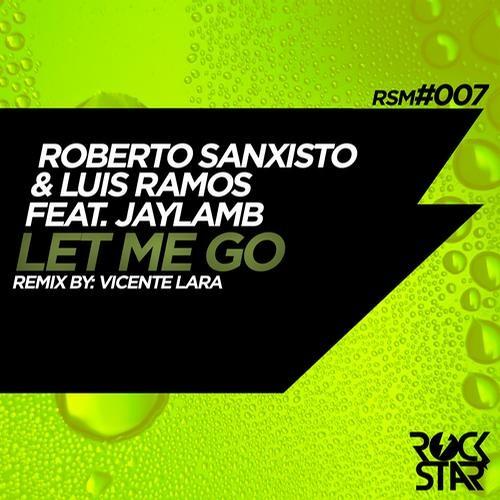 Roberto Sansixto, Luis Ramos Feat. Jaylamb - Let Me Go (Original Mix) [RockStar Music]