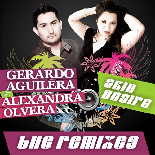 Gerardo Aguilera Ft Alexandra Olvera - Skin Desire (Uli Gonzalez Overdose Remix)