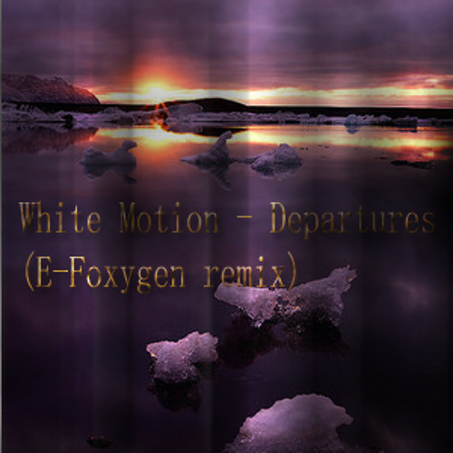 White Motion - Departures (E-Foxygen remix)