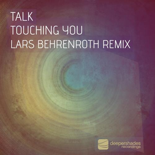 Talk - Touching You (Lars Behrenroth Remix)