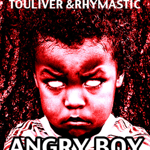 Touliver & Rhymastic - Angry Boy ( Original Mix )