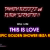 WILL I AM - THIS IS LOVE - DAMIEN BREEZE AND ROBIN SERNEFELL - THE EPIC GOLDEN SHOWER IBIZA REMIX