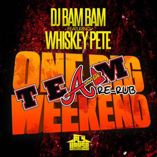DJ BAM BAM FT WHISKEY PETE - ONE BIG WEEKEND (A-TEAM RE-RUB)