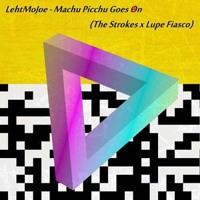 The Strokes & Lupe Fiasco - Machu Picchu Goes On  (LehtMoJoe Mashup)