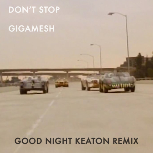 Don't Stop - Gigamesh - (GOOD NIGHT KEATON REMIX)