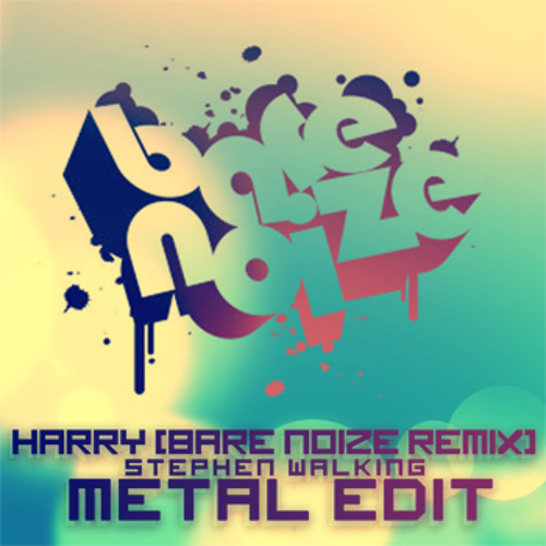 Medison feat. Skrein - Harry (Bare Noize Remix) (Stephen Walking METAL EDIT) [Free Download]
