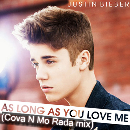 Justin Bieber - As Long As You Love Me (Cova n Mo Rada mix)