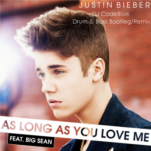 As Long As You Love Me (DJ CodeBlue DNB Remix) - Justin Bieber feat. Big Sean