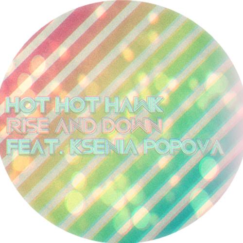Hot Hot Hawk - Rise And Down feat Ksenia Popova