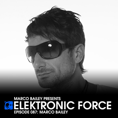 Elektronic Force Podcast 087 with Marco Bailey