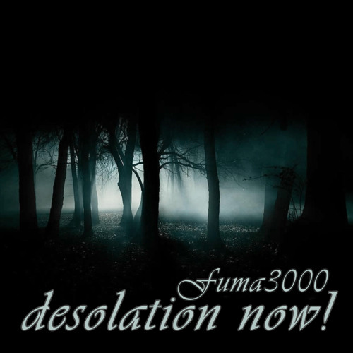 Fuma3000 - Desolation now!
