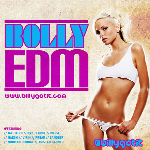 Billy Gotit's Bolly Electronic Dance Music Set (BOLLY EDM)  [TWITTER @BILLYGOTIT]