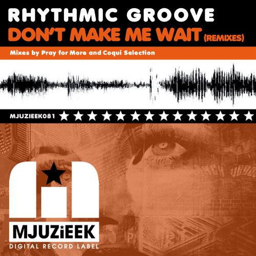 OUT NOW! Rhythmic Groove - Don't Make Me Wait (Pray for More's in Love with Mjuzieek Remix)