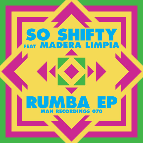 So Shifty - Rumba feat. Madera Limpia  (Daniel Haaksman Remix)