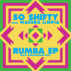 So Shifty feat. Madera Limpia - Rumba EP Megamix