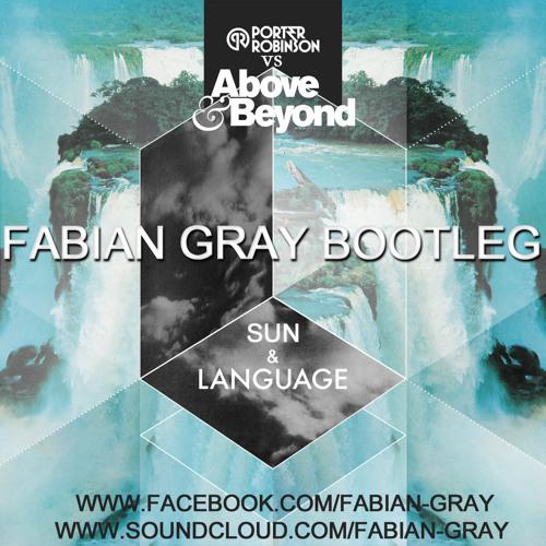 Porter Robinson Vs Above & Beyond - Sun and Language (Fabian Gray Bootleg)