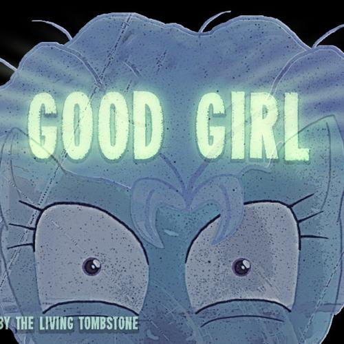 Good Girl - Dasha and The Living Tombstone