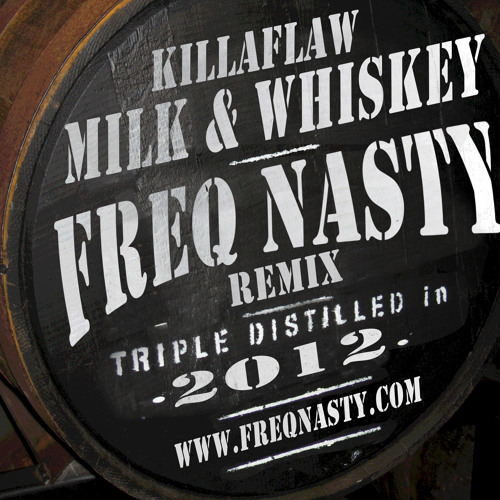 Killaflaw - Milk And Whiskey (FreQ Nasty Remix)