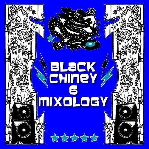 BLACK CHINEY -  Mixology - Volume 6