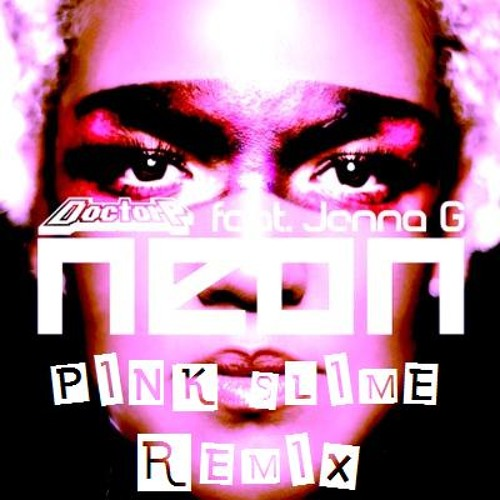 Doctor P feat. Jenna G - Neon (PINK SLIME REMIX)