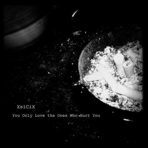 You Only Love the Ones Who Hurt You