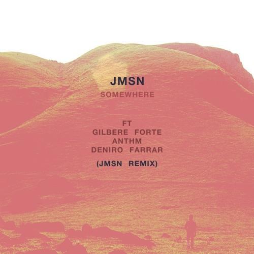 Somewhere Ft. Gilbere Forte, ANTHM & Deniro Farrar (JMSN Remix)