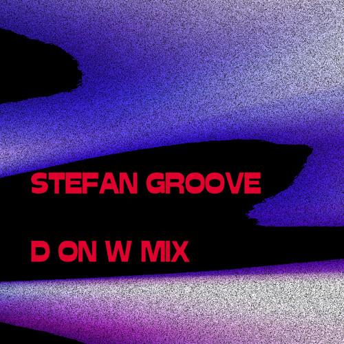STEFAN GROOVE  ....D ON W MIX ......