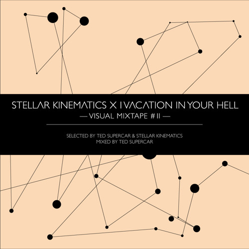 Stellar Kinematics x I Vacation In Your Hell - Visual Mixtape #2