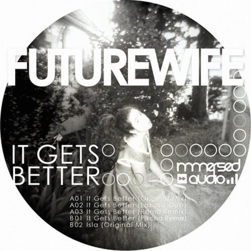Futurewife - It Gets Better (Lakosa's Dub) [Immersed Audio]