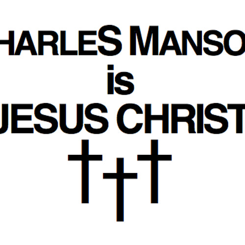 CHARLES MANSON IS JESUS CHRIST
